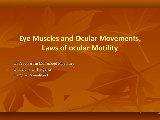 Eye Muscles and Ocular Movements, Laws of ocular Motility Dr. Abdikariim Mohamoud MoahmedDr. Abdikariim Mohamoud Moahmed U...