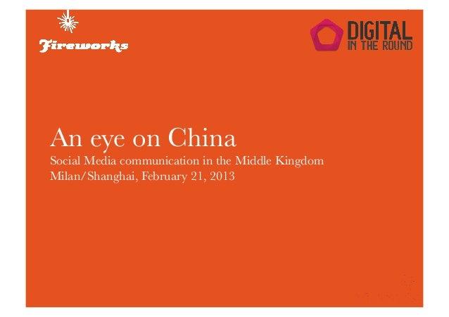 An eye on ChinaSocial Media communication in the Middle KingdomMilan/Shanghai, February 21, 2013