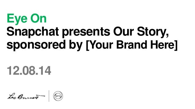 Eye On  Snapchat presents Our Story,  sponsored by [Your Brand Here]  12.08.14