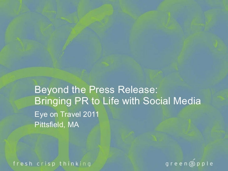 Beyond the Press Release: Bringing PR to Life with Social Media Eye on Travel 2011 Pittsfield, MA