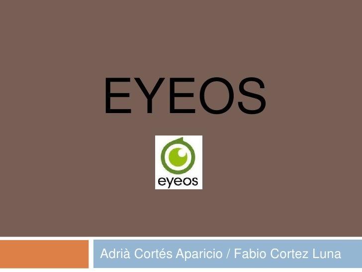 EYEOSAdrià Cortés Aparicio / Fabio Cortez Luna