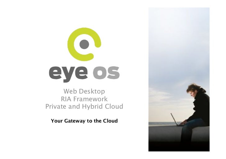 Web Desktop!     RIA Framework!Private and Hybrid Cloud! Your Gateway to the Cloud!