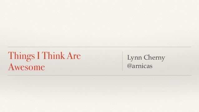 Things I Think Are Awesome Lynn Cherny @arnicas