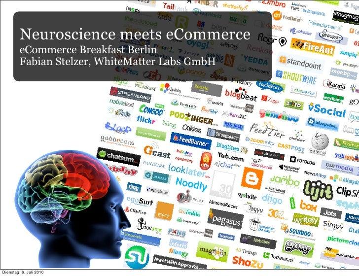 Neuroscience meets eCommerce          eCommerce Breakfast Berlin          Fabian Stelzer, WhiteMatter Labs GmbH     Dienst...