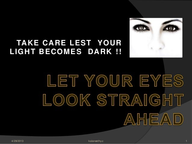 TAKE CARE LEST YOURLIGHT BECOMES DARK !!4/29/2013 1kalaneethy.c
