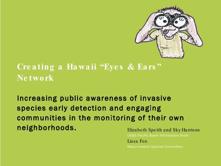 "Creating a Hawaii ""Eyes & Ears"" Network Increasing public awareness of invasive species early detection and engaging commu..."