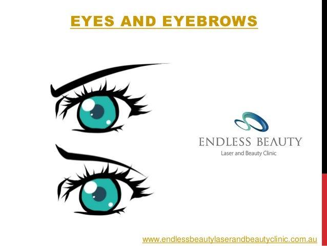 EYES AND EYEBROWS www.endlessbeautylaserandbeautyclinic.com.au