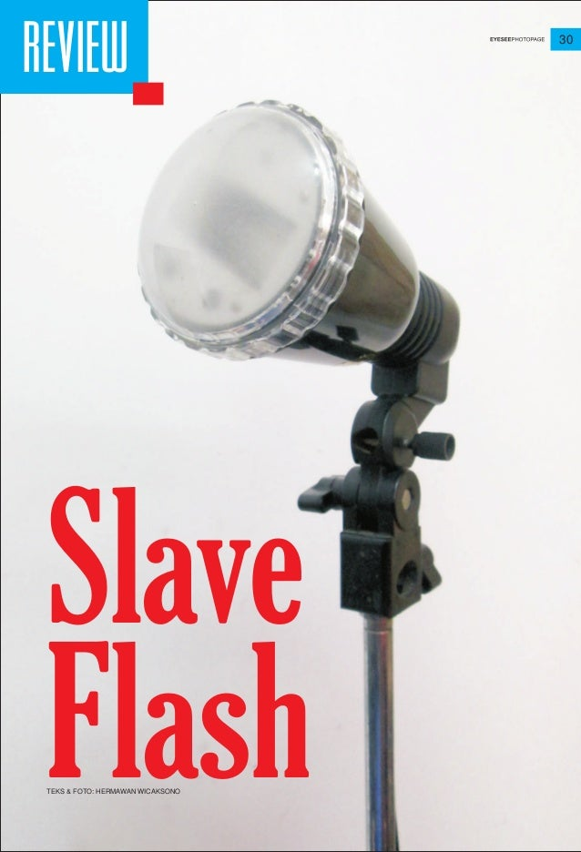 30 REVIEW Slave FlashTEKS & FOTO: HERMAWAN WICAKSONO