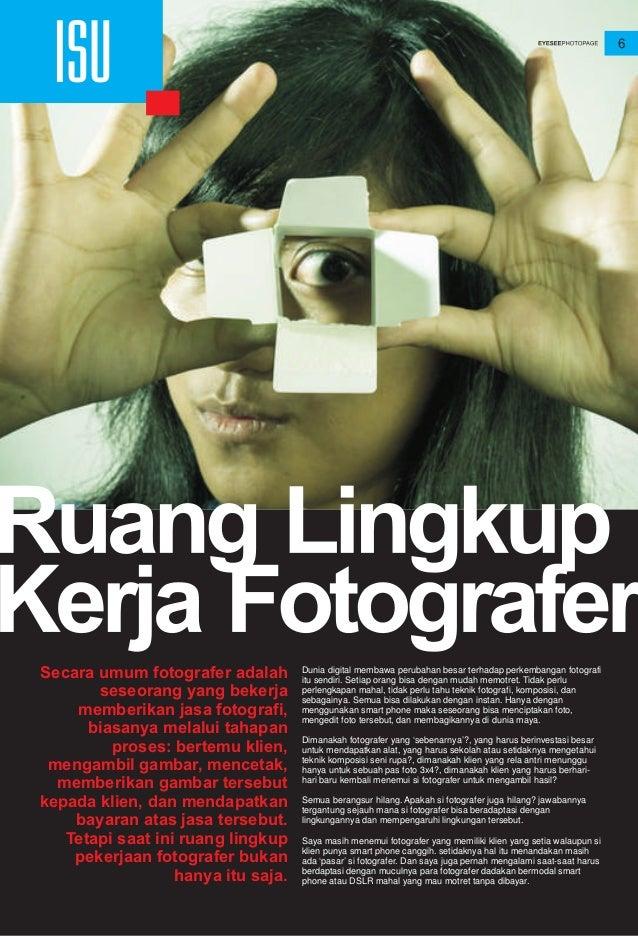 6 ISU Secara umum fotografer adalah seseorang yang bekerja memberikan jasa fotografi, biasanya melalui tahapan proses: ber...