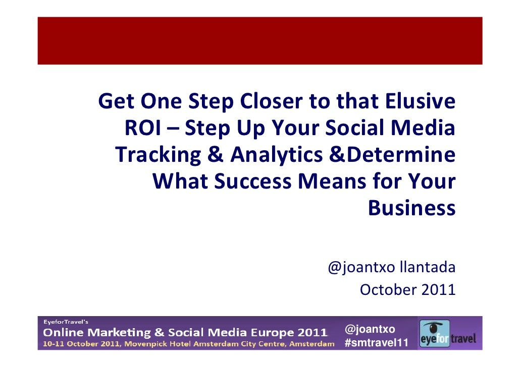 Get One Step Closer to that Elusive  ROI – Step Up Your Social Media Tracking & Analytics &Determine     What Success Mean...