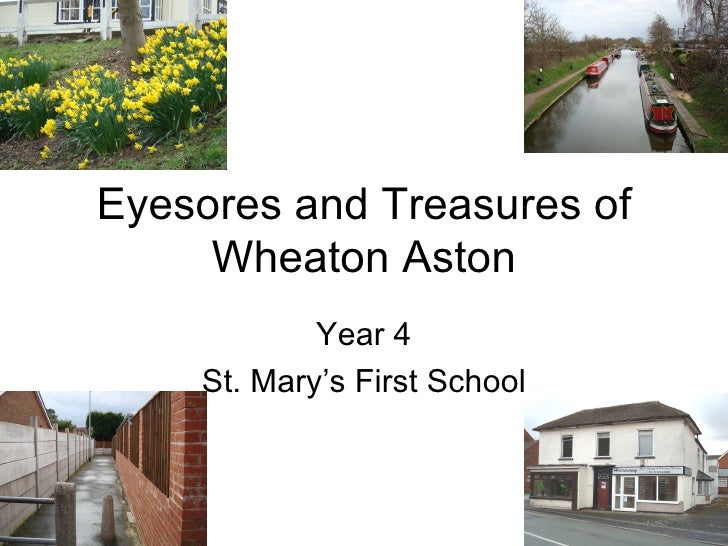 Eyesores and Treasures of Wheaton Aston Year 4 St. Mary's First School