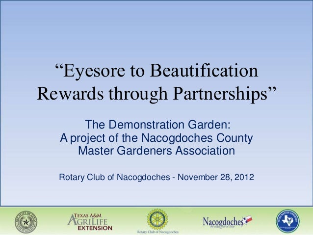"""Eyesore to BeautificationRewards through Partnerships""       The Demonstration Garden:  A project of the Nacogdoches Coun..."