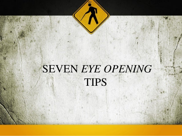 SEVEN EYE OPENING      TIPS