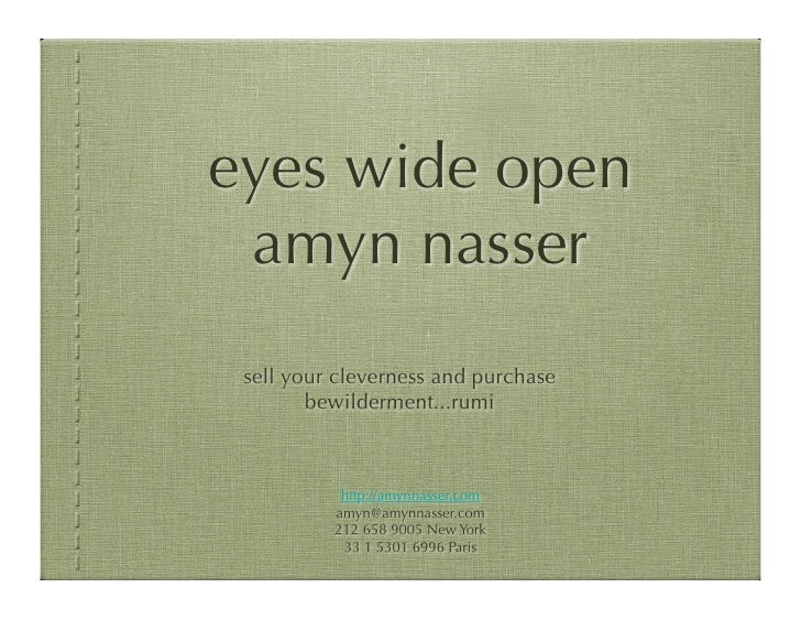 eyes wide open  amyn nasser  sell your cleverness and purchase         bewilderment...rumi               http://amynnasser...
