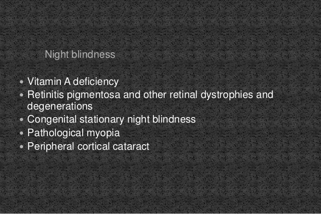 Night blindness  Vitamin A deficiency  Retinitis pigmentosa and other retinal dystrophies and degenerations  Congenital...