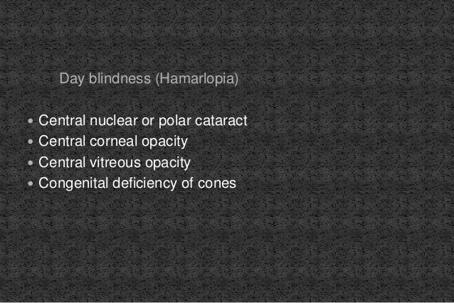 Day blindness (Hamarlopia)  Central nuclear or polar cataract  Central corneal opacity  Central vitreous opacity  Cong...
