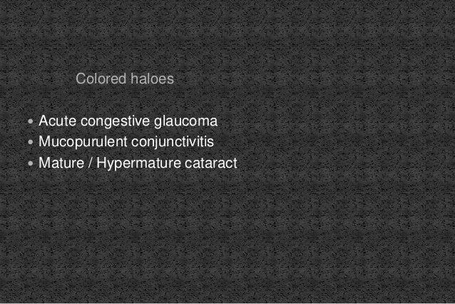 Colored haloes  Acute congestive glaucoma  Mucopurulent conjunctivitis  Mature / Hypermature cataract