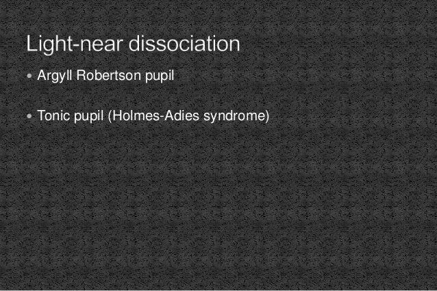  Argyll Robertson pupil  Tonic pupil (Holmes-Adies syndrome)