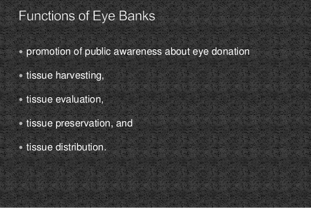  promotion of public awareness about eye donation  tissue harvesting,  tissue evaluation,  tissue preservation, and  ...