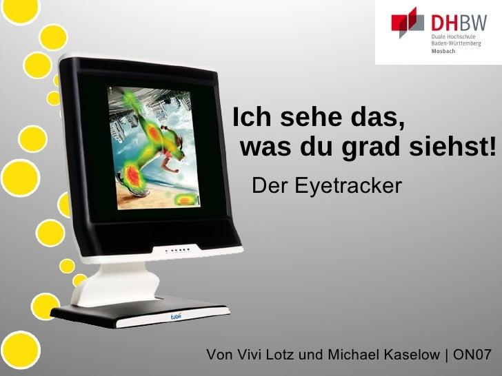 Ich sehe das,   was du grad siehst! Der Eyetracker Von Vivi Lotz und Michael Kaselow | Onlinemedien 2007