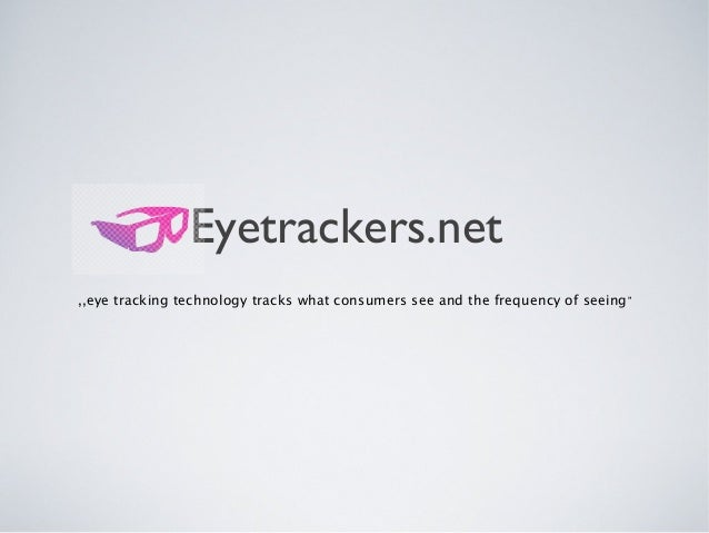 Eyetrackers.net ,,eye tracking technology tracks what consumers see and the frequency of seeing""