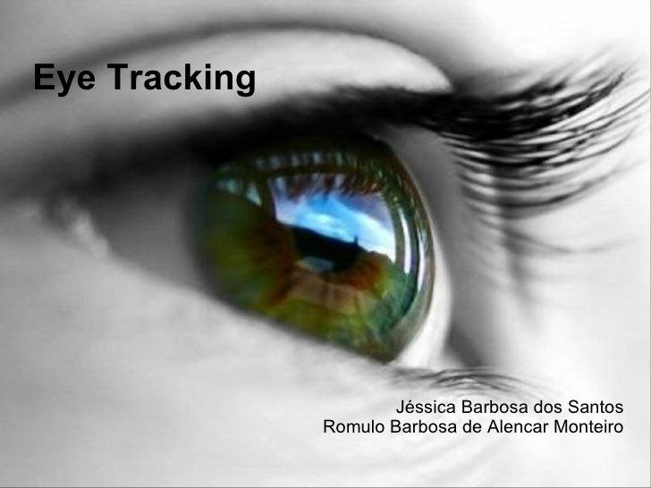 Eye Tracking                      Jéssica Barbosa dos Santos               Romulo Barbosa de Alencar Monteiro