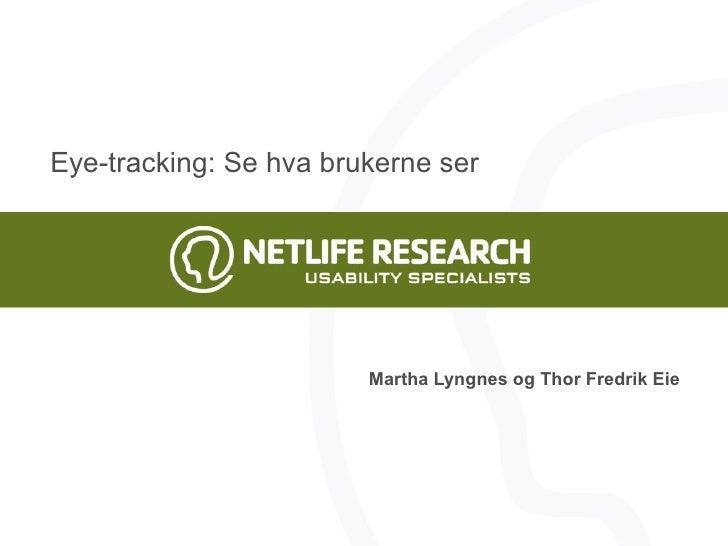 Eye-tracking: Se hva brukerne ser Martha Lyngnes og Thor Fredrik Eie