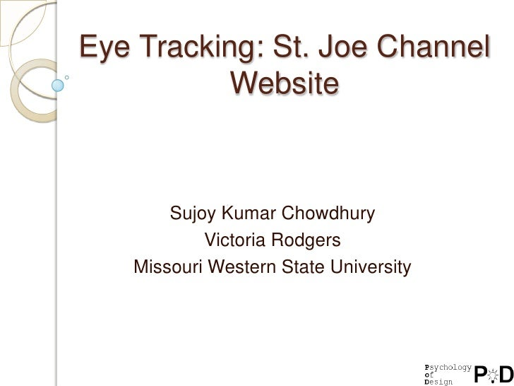 Eye Tracking: St. Joe Channel Website<br />Sujoy Kumar Chowdhury<br />Victoria Rodgers<br />Missouri Western State Univers...