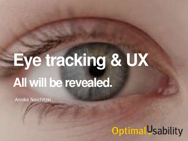 Eye tracking & UXAll will be revealed.Annika Naschitzki