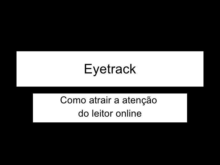 Eyetrack Como atrair a atenção  do leitor online