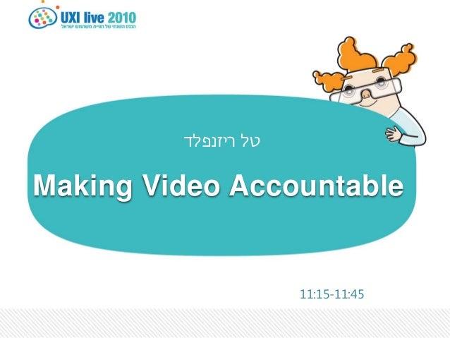 1 טלריזנפלד Making Video Accountable 11:15-11:45