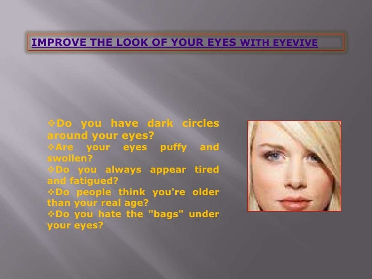 IMPROVE THE LOOK OF YOUR EYES WITH EYEVIVE<br /><ul><li>Do you have dark circles around your eyes?