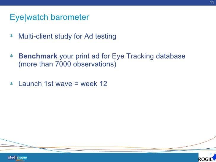 <ul><li>Multi-client study for Ad testing   </li></ul><ul><li>Benchmark   your print ad for  Eye Tracking  database (more ...