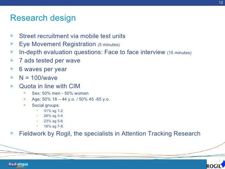 Research design <ul><li>Street recruitment via mobile test units </li></ul><ul><li>Eye Movement Registration  (5 minutes) ...