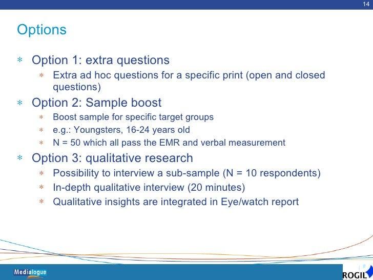Options <ul><li>Option 1: extra questions </li></ul><ul><ul><li>Extra ad hoc questions for a specific print (open and clos...