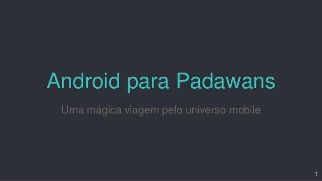 Android para Padawans Uma mágica viagem pelo universo mobile 1
