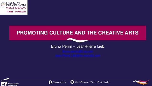 PROMOTING CULTURE AND THE CREATIVE ARTS Bruno Perrin – Jean-Pierre Lieb Bruno.perrin@fr.ey.com Jean.Pierre.Lieb@ey-avocats...