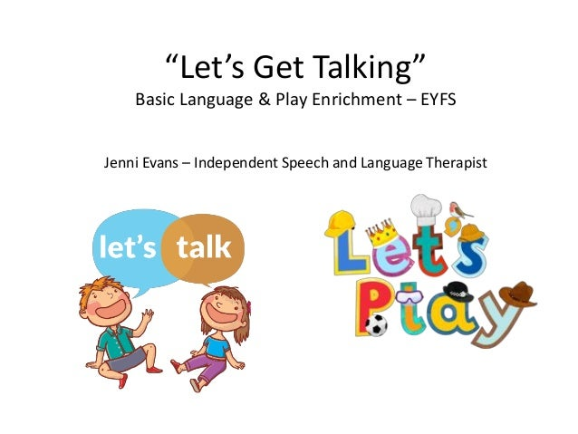 """""""Let's Get Talking"""" Basic Language & Play Enrichment – EYFS Jenni Evans – Independent Speech and Language Therapist"""