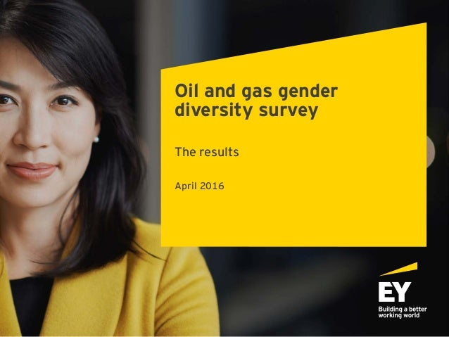 Oil and gas gender diversity survey The results April 2016