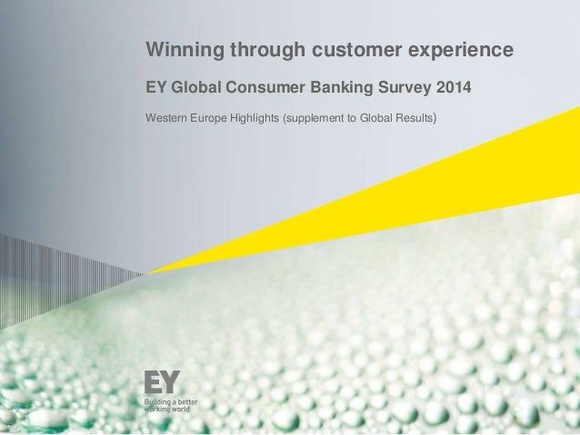 Winning through customer experience EY Global Consumer Banking Survey 2014 Western Europe Highlights (supplement to Global...
