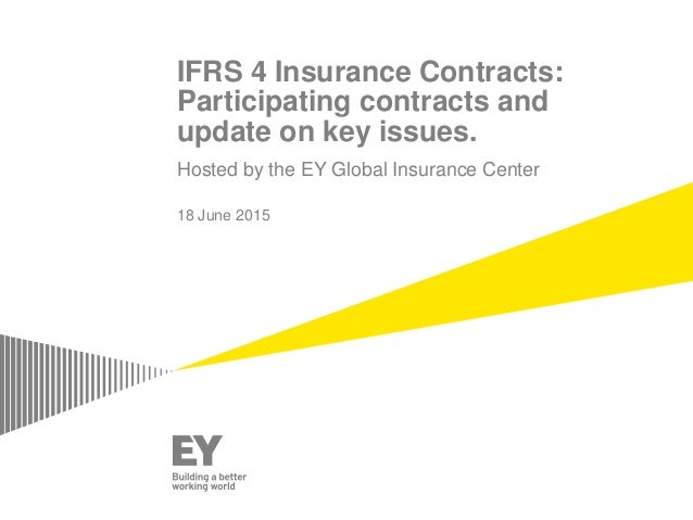IFRS 4 Insurance Contracts: Participating contracts and update on key issues. Hosted by the EY Global Insurance Center 18 ...