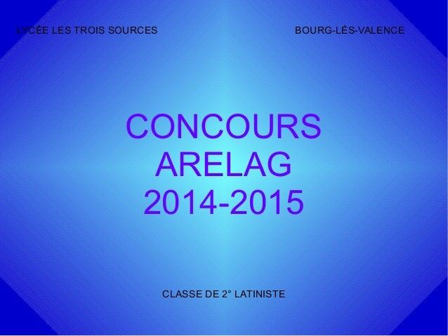 CONCOURS ARELAG 2014-2015 LYCÉE LES TROIS SOURCES BOURG-LÈS-VALENCE CLASSE DE 2° LATINISTE