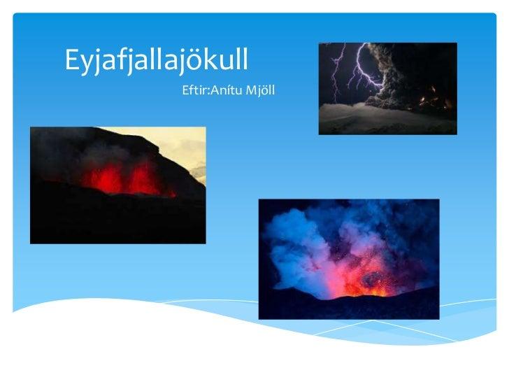 Eyjafjallajökull<br />Eftir:Anítu Mjöll<br />