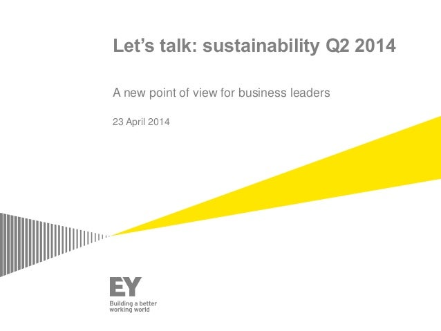 Let's talk: sustainability Q2 2014 A new point of view for business leaders 23 April 2014