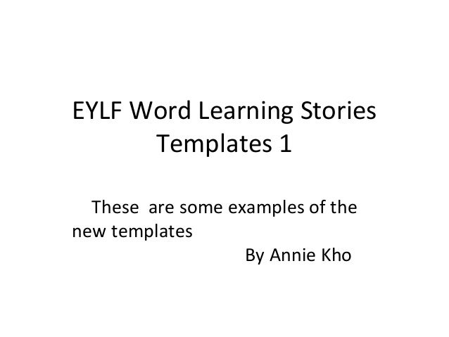EYLF Word Learning StoriesTemplates 1These are some examples of thenew templatesBy Annie Kho