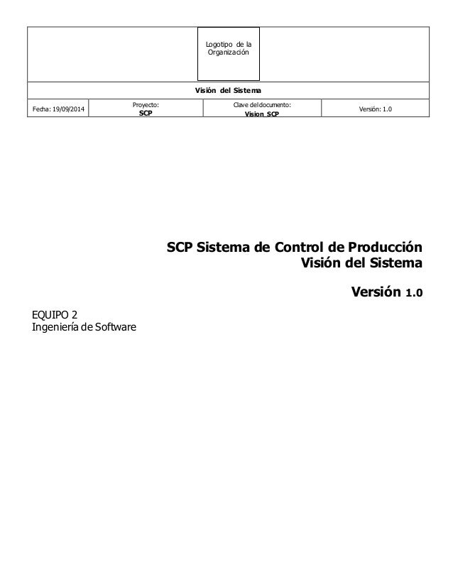 Visión del Sistema  Fecha: 19/09/2014  Proyecto:  SCP  Clave del documento:  Vision_SCP  Versión: 1.0  Logotipo de la  Org...