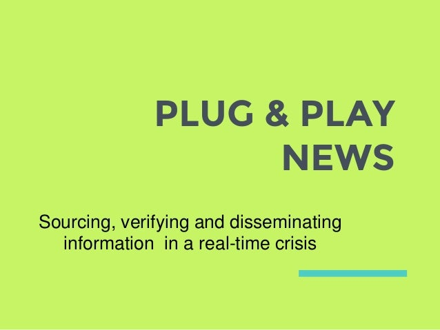 PLUG & PLAY NEWS Sourcing, verifying and disseminating information in a real-time crisis