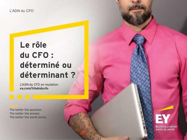 L'ADN du CFO Le rôle du CFO : déterminé ou déterminant ? L'ADN du CFO en mutation ey.com/fr/adnducfo