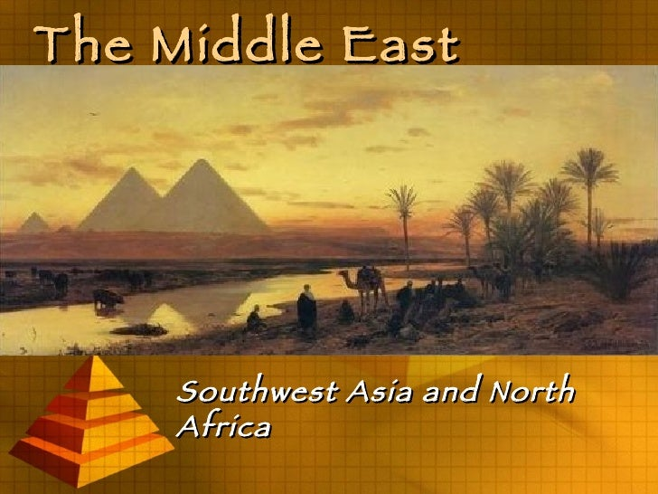 The Middle East Southwest Asia and North Africa