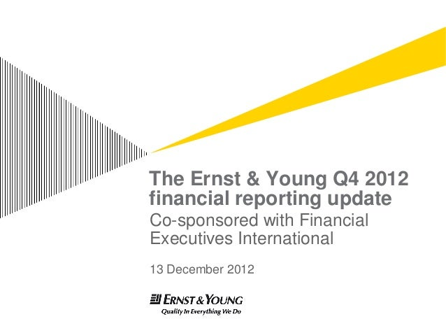 The Ernst & Young Q4 2012financial reporting updateCo-sponsored with FinancialExecutives International13 December 2012